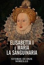 Elisabetta I e Maria la Sanguinaria - Storie di due sorelle