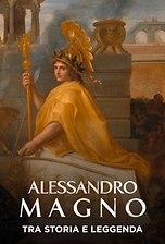 Alessandro Magno - Tra storia e leggenda