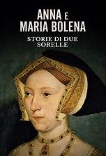 Anna e Maria Bolena - Storie di due sorelle