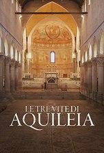 Le tre vite di Aquileia