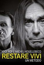 Iggy Pop e Michel Houellebecq - Restare vivi - Un metodo