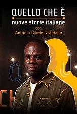 Quello che è - Nuove storie italiane con Antonio Dikele Distefano