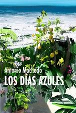 Antonio Machado. Los días azules
